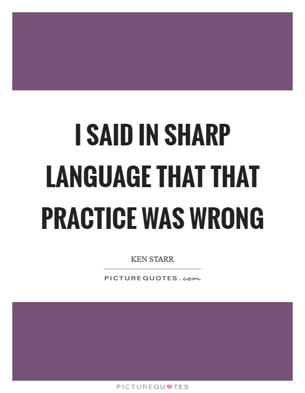 I said in sharp language that that practice was wrong Picture Quote #1