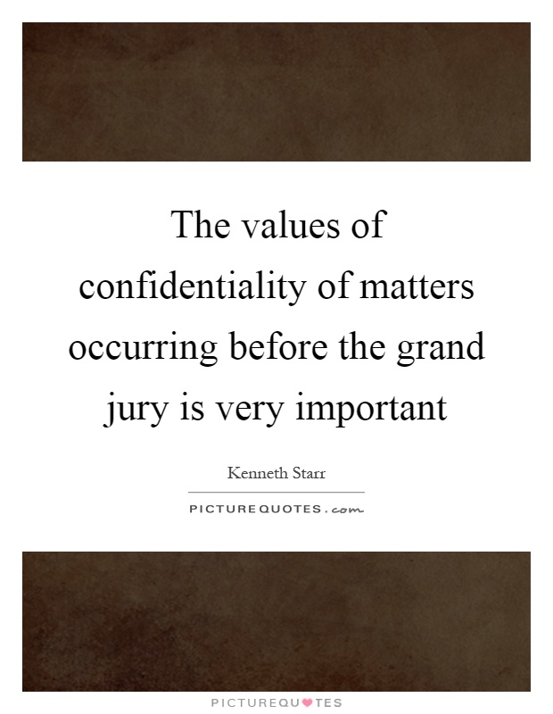 The values of confidentiality of matters occurring before the grand jury is very important Picture Quote #1