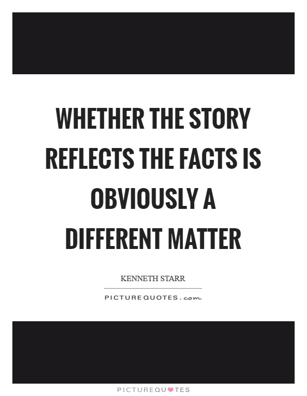 Whether the story reflects the facts is obviously a different matter Picture Quote #1