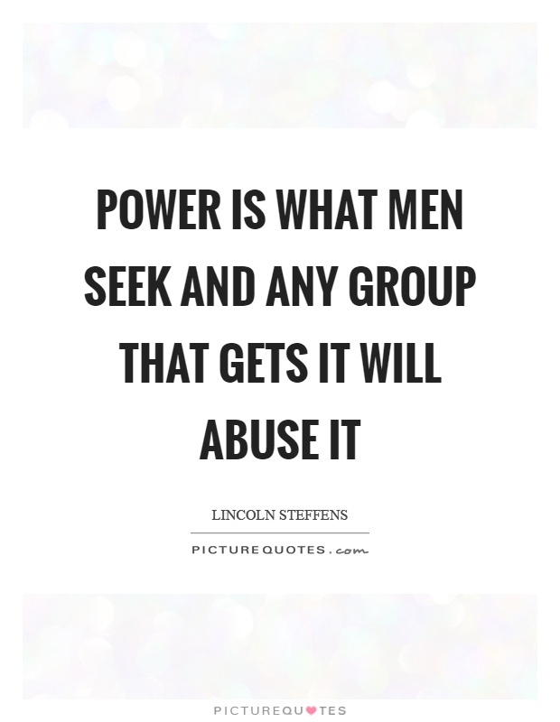Power is what men seek and any group that gets it will abuse it Picture Quote #1