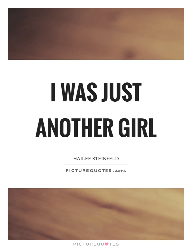 I was just another girl Picture Quote #1