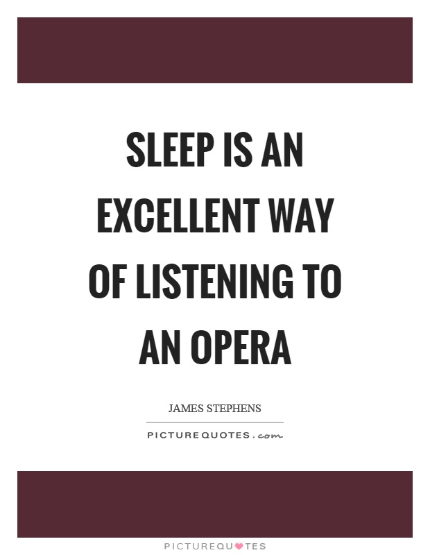Sleep is an excellent way of listening to an opera Picture Quote #1