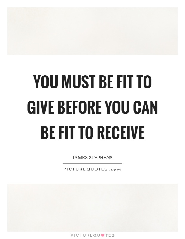 You must be fit to give before you can be fit to receive Picture Quote #1