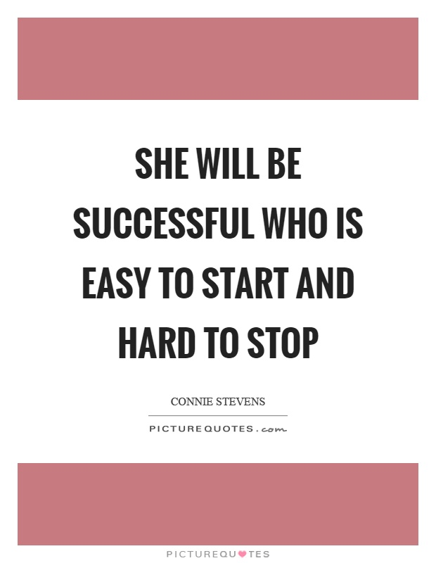 She will be successful who is easy to start and hard to stop Picture Quote #1