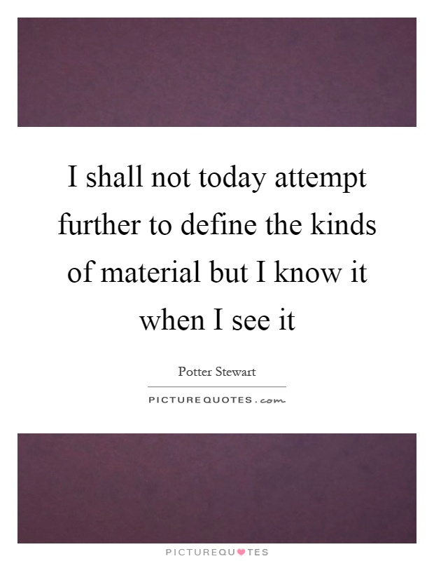 I shall not today attempt further to define the kinds of material but I know it when I see it Picture Quote #1