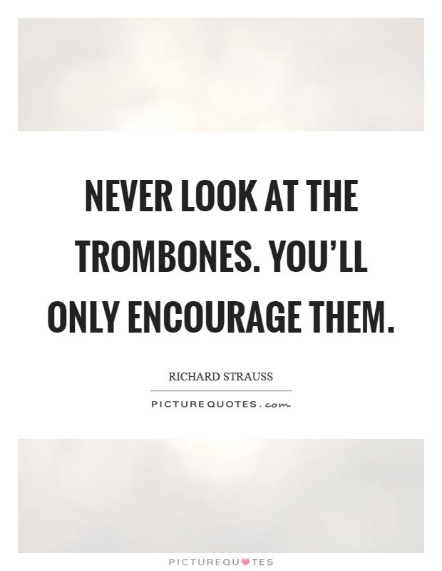 Mai Guardare I Tromboni, Incoraggia Solo Esimo