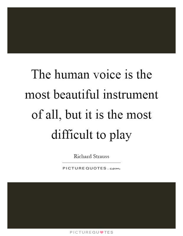 The human voice is the most beautiful instrument of all, but it is the most difficult to play Picture Quote #1