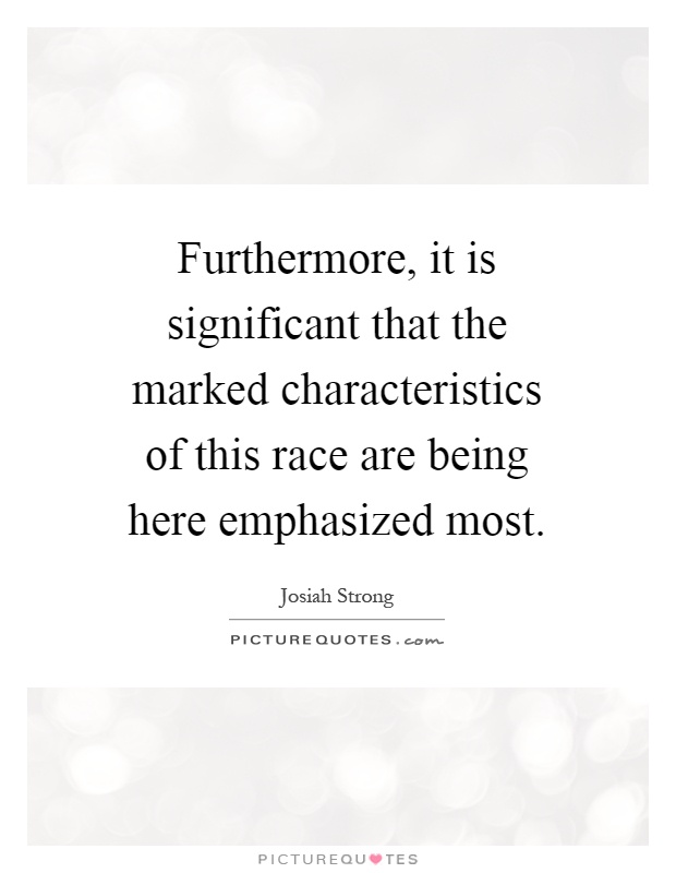 Furthermore, it is significant that the marked characteristics of this race are being here emphasized most Picture Quote #1