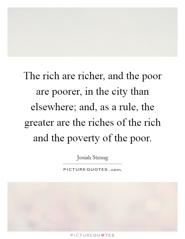 the richer the poorer essay Why the rich are getting richer and the poor, poorer man has coexisted with the element inequality since time immemorial there was a means via which man.