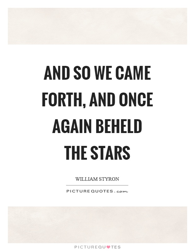 And so we came forth, and once again beheld the stars Picture Quote #1