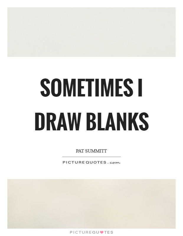 Sometimes I draw blanks Picture Quote #1