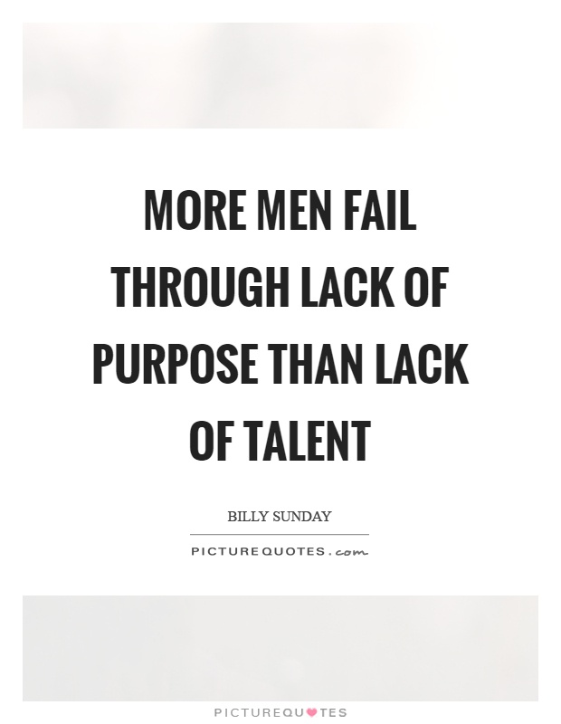 More men fail through lack of purpose than lack of talent Picture Quote #1