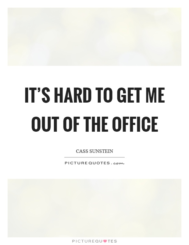 It's hard to get me out of the office Picture Quote #1