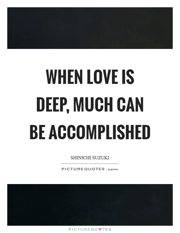 When love is deep, much can be accomplished Picture Quote #1