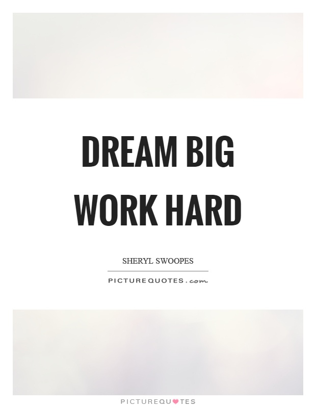 Dream big work hard Picture Quote #1