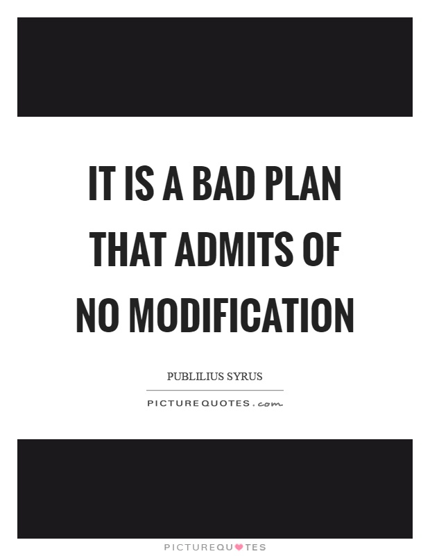 It is a bad plan that admits of no modification Picture Quote #1