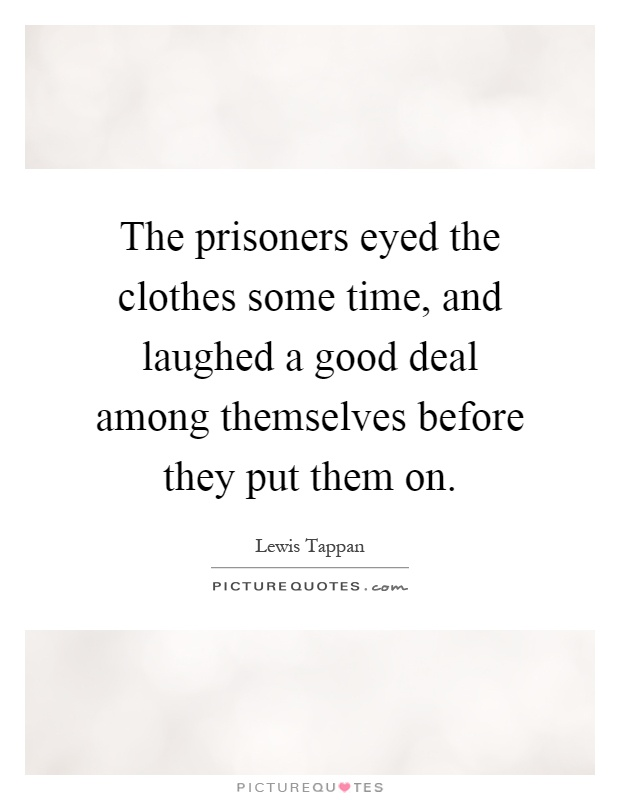 The prisoners eyed the clothes some time, and laughed a good deal among themselves before they put them on Picture Quote #1