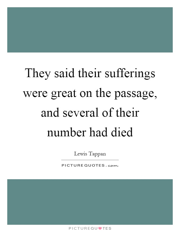They said their sufferings were great on the passage, and several of their number had died Picture Quote #1