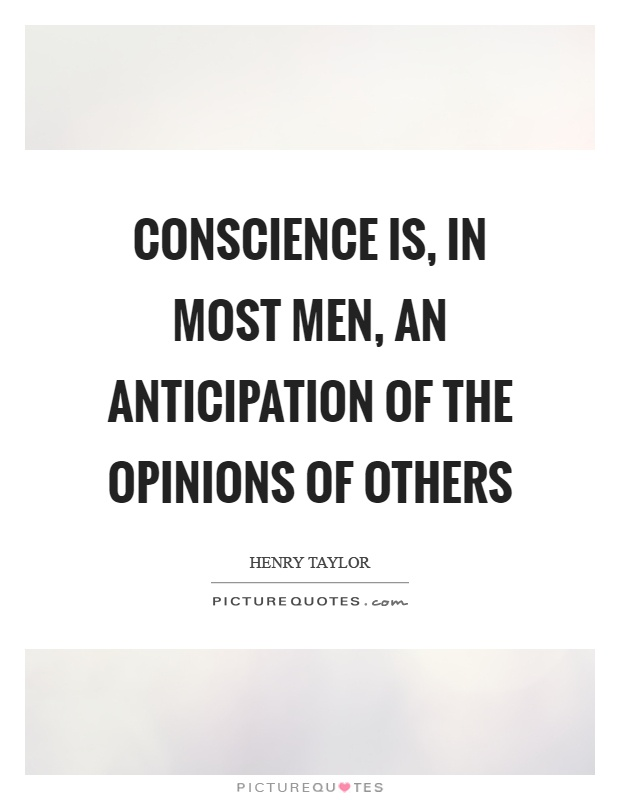 Conscience is, in most men, an anticipation of the opinions of others Picture Quote #1