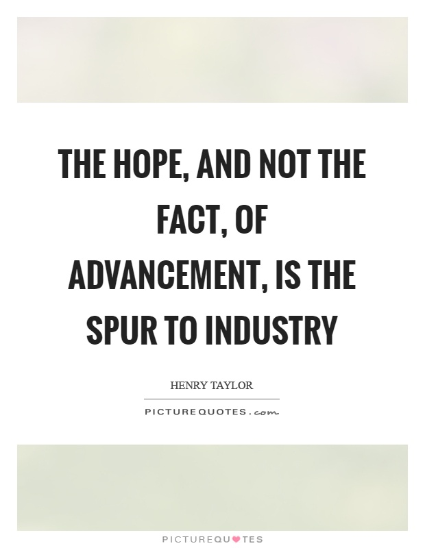 The hope, and not the fact, of advancement, is the spur to industry Picture Quote #1