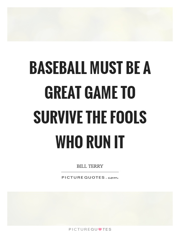 Baseball must be a great game to survive the fools who run it Picture Quote #1