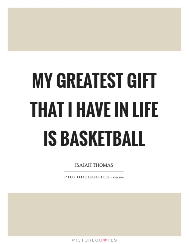 My greatest gift that I have in life is basketball Picture Quote #1