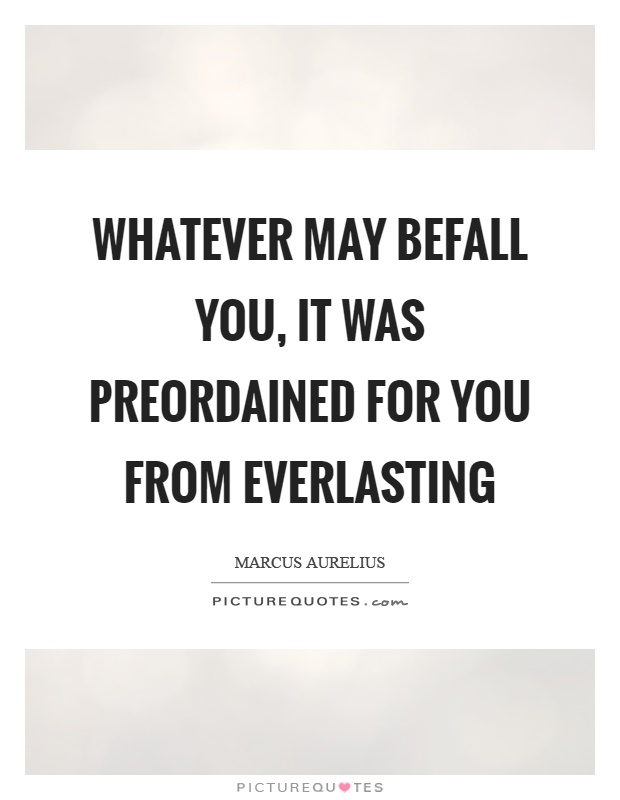Whatever may befall you, it was preordained for you from everlasting Picture Quote #1