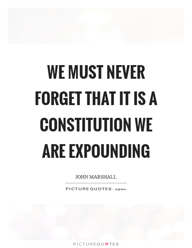 We must never forget that it is a constitution we are expounding Picture Quote #1