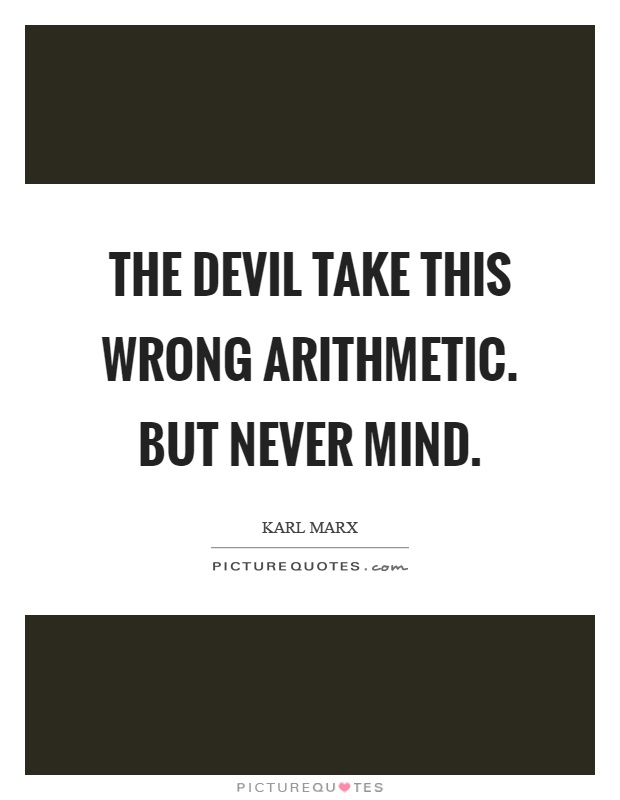 The devil take this wrong arithmetic. But never mind Picture Quote #1