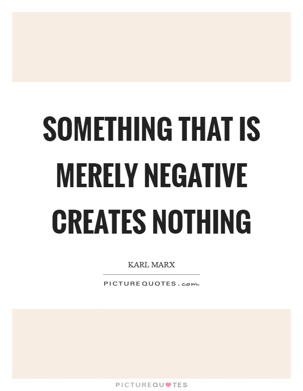 Something that is merely negative creates nothing Picture Quote #1