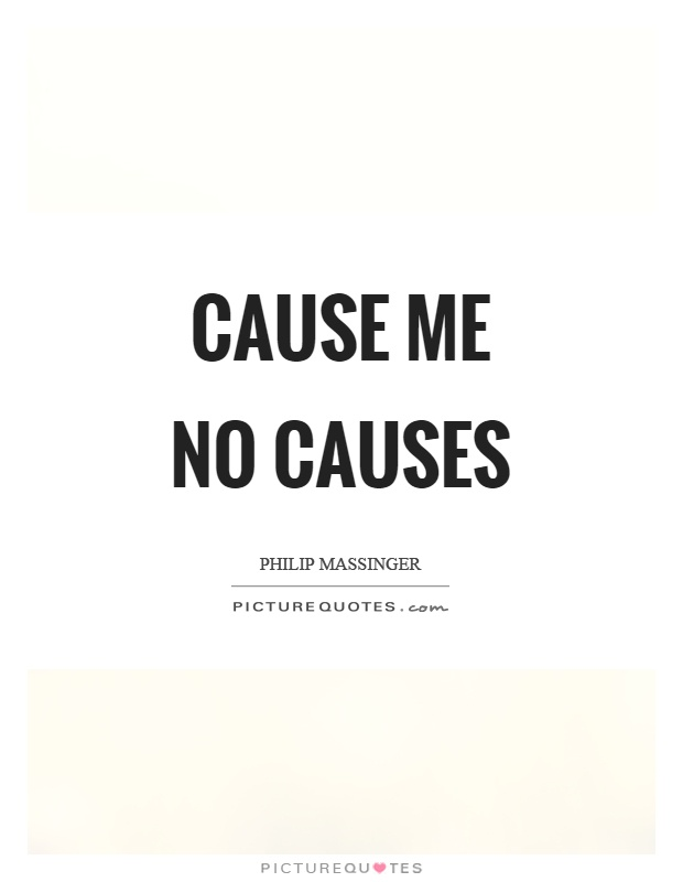 Cause me no causes Picture Quote #1