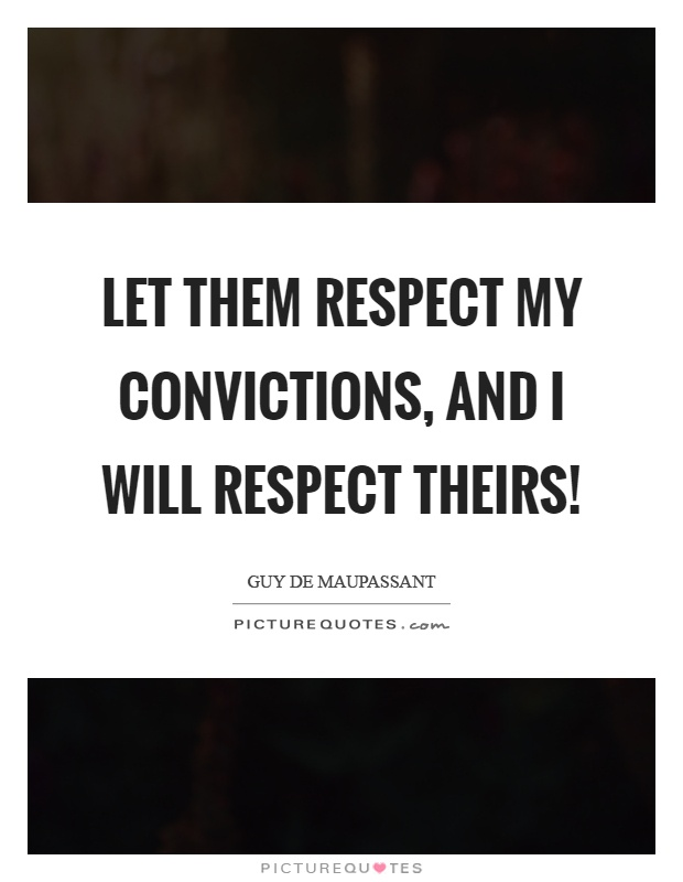 Let them respect my convictions, and I will respect theirs! Picture Quote #1