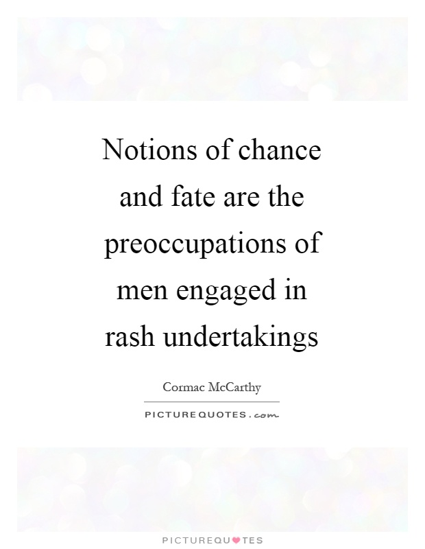Notions of chance and fate are the preoccupations of men engaged in rash undertakings Picture Quote #1