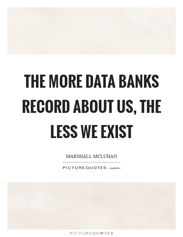 The more data banks record about us, the less we exist Picture Quote #1