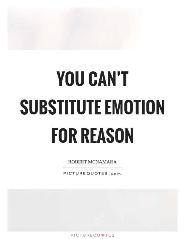 You can't substitute emotion for reason Picture Quote #1