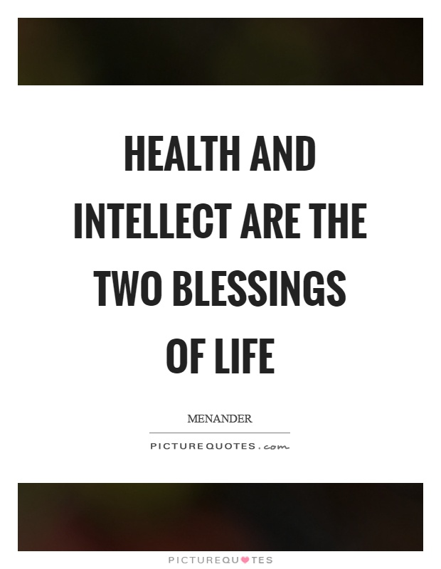 Health and intellect are the two blessings of life Picture Quote #1