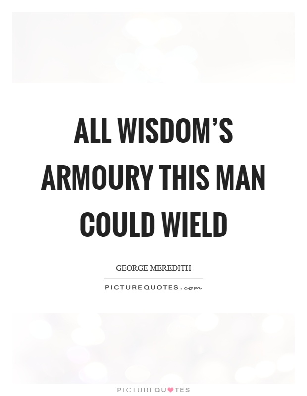All wisdom's armoury this man could wield Picture Quote #1