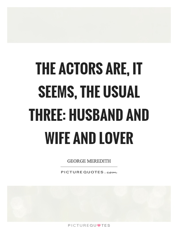 The actors are, it seems, the usual three: Husband and wife and lover Picture Quote #1