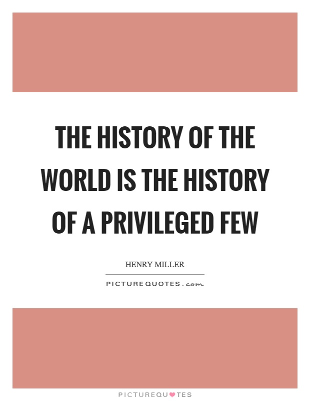 The history of the world is the history of a privileged few Picture Quote #1