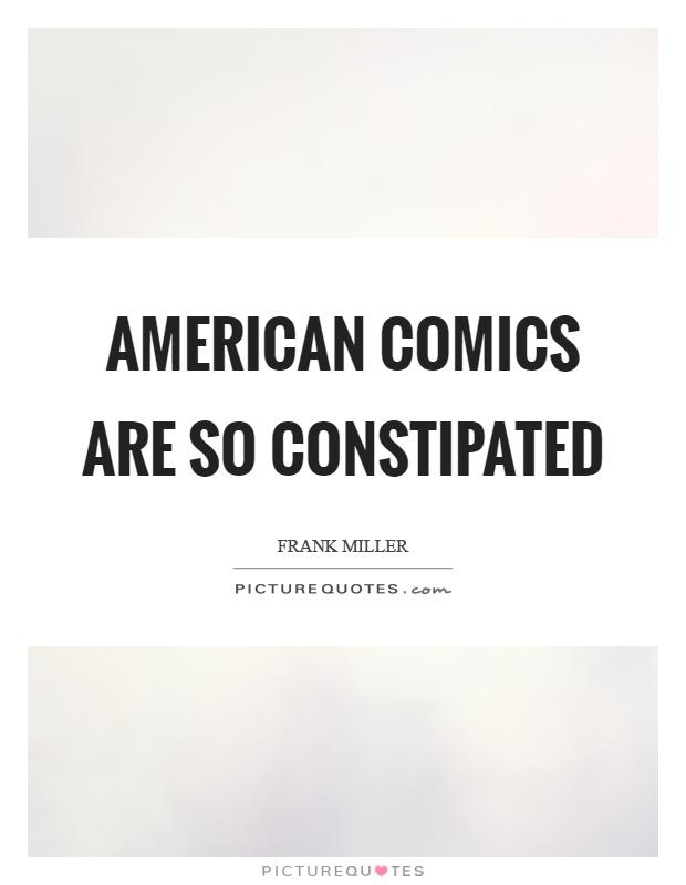 American comics are so constipated Picture Quote #1