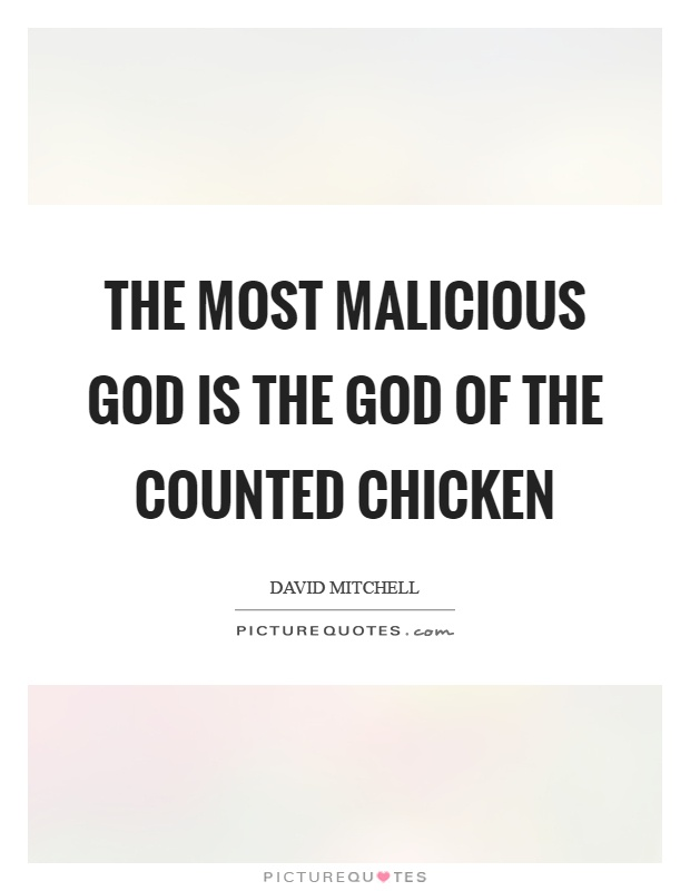The most malicious God is the God of the counted chicken Picture Quote #1