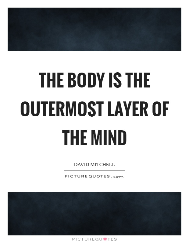 The body is the outermost layer of the mind Picture Quote #1