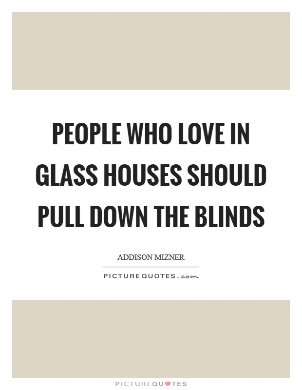People who love in glass houses should pull down the blinds Picture Quote #1