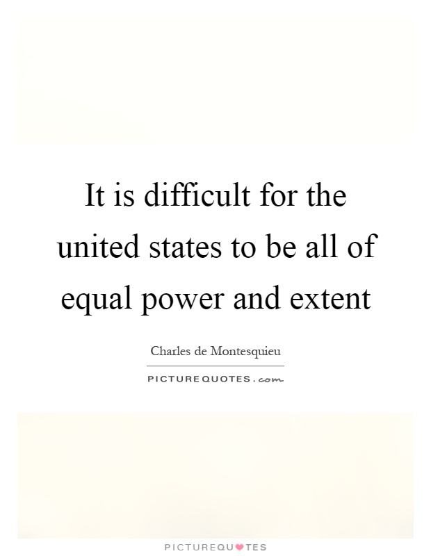 It is difficult for the united states to be all of equal power and extent Picture Quote #1