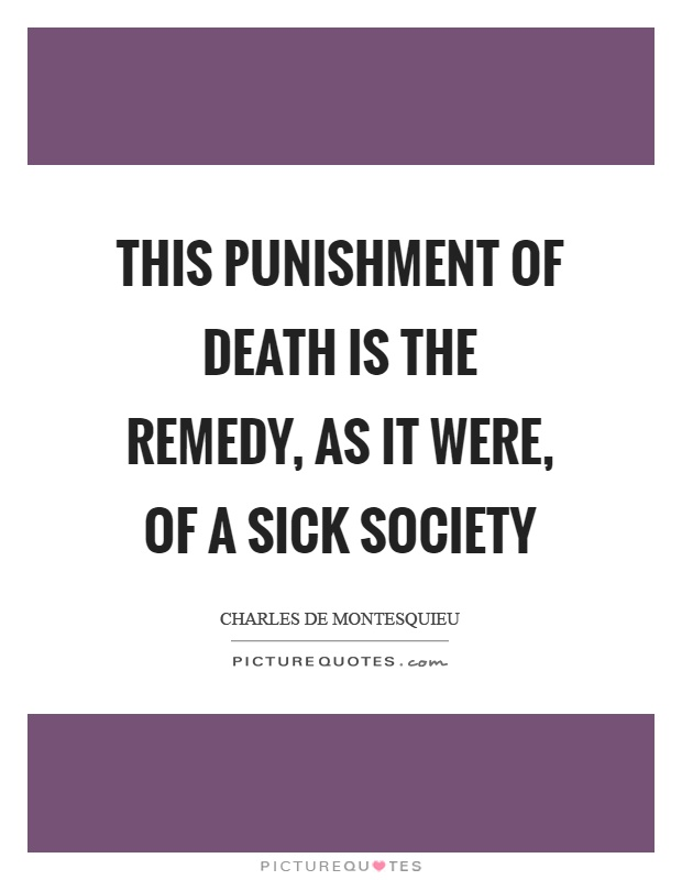 This punishment of death is the remedy, as it were, of a sick society Picture Quote #1