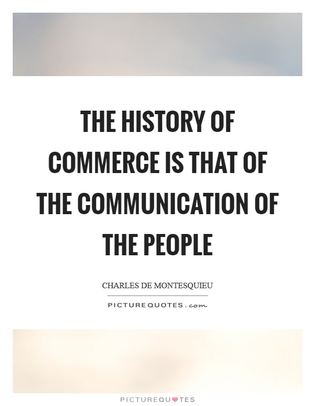 The history of commerce is that of the communication of the people Picture Quote #1