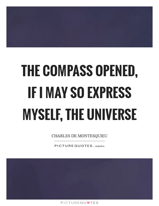 The compass opened, if I may so express myself, the universe Picture Quote #1