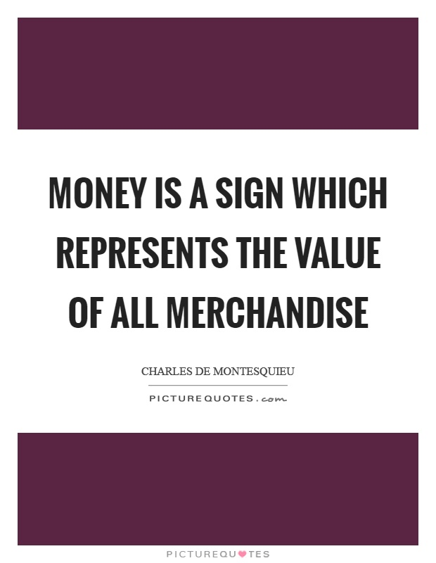 Money is a sign which represents the value of all merchandise Picture Quote #1