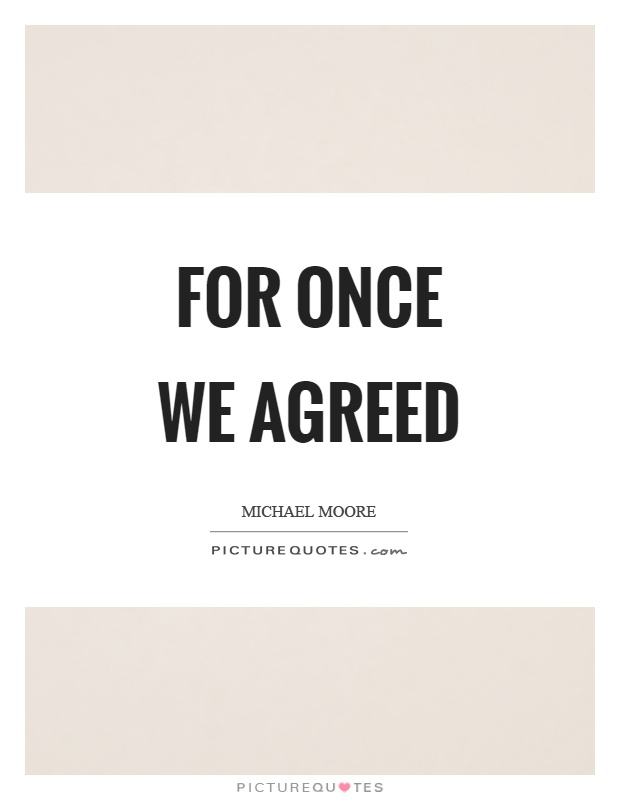 For once we agreed Picture Quote #1