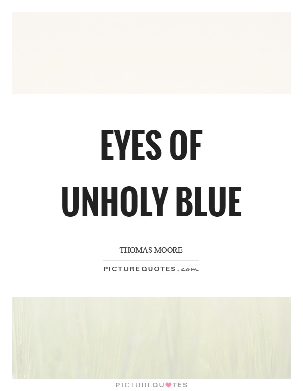 Eyes of unholy blue Picture Quote #1